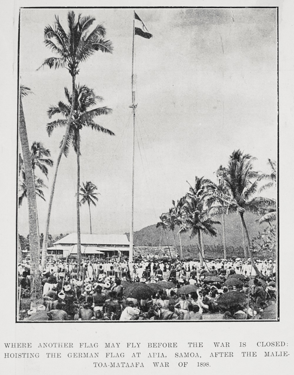 Where another flag may fly before the war is closed: Hoisting the German flag at Apia, Samoa, after the Malietoa-Mata'afa war of 1898. - Auckland Libraries